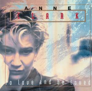 Cover - Anne Clark: To Love And Be Loved