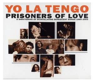 Yo La Tengo: Prisoners Of Love - A Smattering Of Scintillating Senescent Songs 1985-2003 - Cover