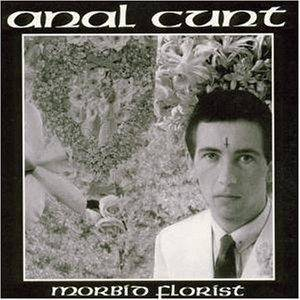 Anal Cunt: Morbid Florist - Cover