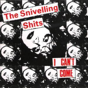 Snivelling Shits: I Can't Come - Cover