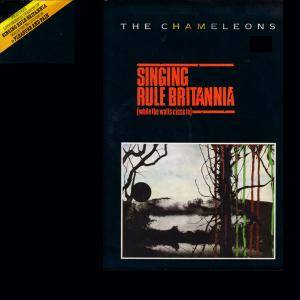 Cover - Chameleons, The: Singing Rule Britannia (While The Walls Close In)