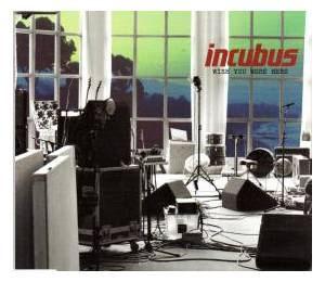 Incubus: Wish You Were Here - Cover