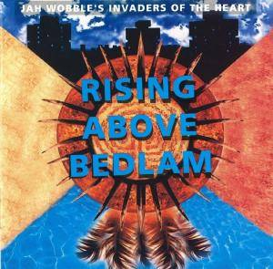 Cover - Jah Wobble's Invaders Of The Heart: Rising Above Bedlam