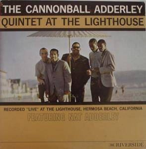 Cover - Cannonball Adderley Quintet, The: Cannonball Adderley Quintet At The Lighthouse, The