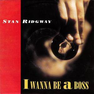 Stan Ridgway: I Wanna Be A Boss - Cover