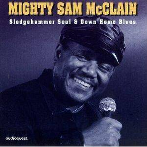 Cover - Mighty Sam McClain: Sledgehammer Soul & Down Home Blues