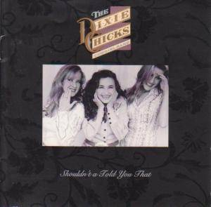 Cover - Dixie Chicks: Shouldn't A Told You That