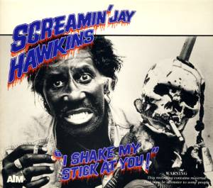Cover - Screamin' Jay Hawkins: I Shake My Stick At You!