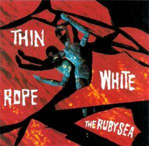Cover - Thin White Rope: Ruby Sea, The