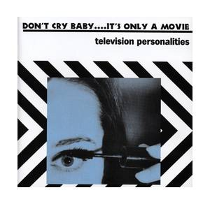 Cover - Television Personalities: Don't Cry Baby... It's Only A Movie