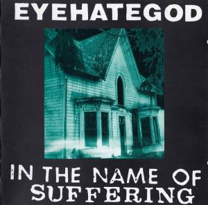 Cover - EyeHateGod: In The Name Of Suffering