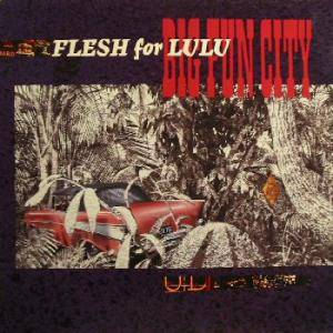 Flesh For Lulu: Big Fun City - Cover