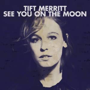 Cover - Tift Merritt: See You On The Moon