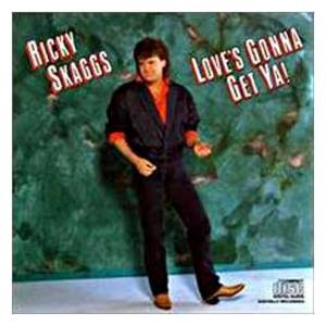 Cover - Ricky Skaggs: Love's Gonna Get Ya!