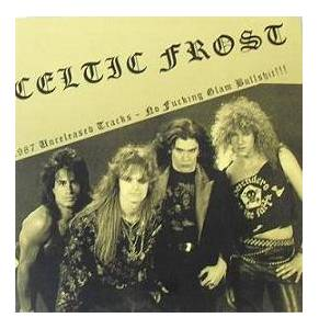 Celtic Frost: 1987 Unreleased Tracks - No Fucking Glam Bullshit!!! - Cover