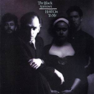 The Black Sorrows: Hold On To Me (CD) - Bild 1