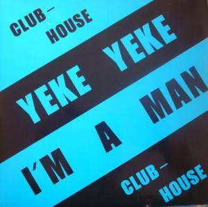 Cover - Club House: Yeke Yeke / I'm A Man