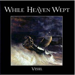 While Heaven Wept: Vessel - Cover