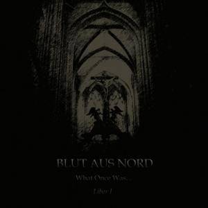 Blut Aus Nord: What Once Was... Liber I - Cover