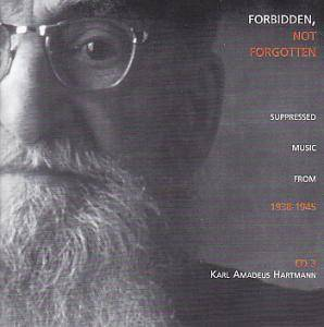 Cover - Karl Amadeus Hartmann: Forbidden, Not Forgotten CD 3