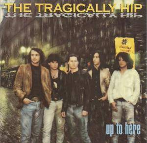 The Tragically Hip: Up To Here - Cover