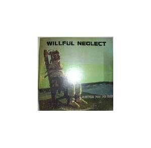Cover - Willful Neglect: Justice For No One