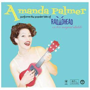 Amanda Palmer: Amanda Palmer Performs The Popular Hits Of Radiohead On Her Magical Ukulele - Cover