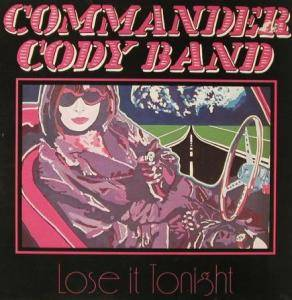 Commander Cody Band: Lose It Tonight - Cover