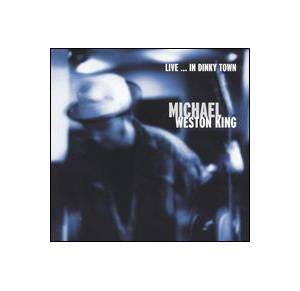 Cover - Michael Weston King: Live ... In Dinky Town