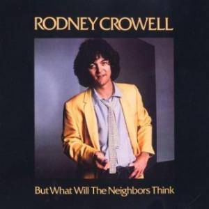 Cover - Rodney Crowell: But What Will The Neighbors Think