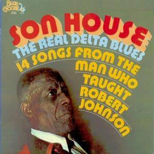 Cover - Son House: Real Delta Blues 14 Songs From The Man Who Taught Robert Johnson, The