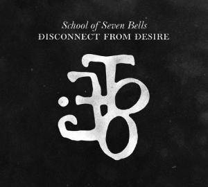 School Of Seven Bells: Disconnect From Desire - Cover