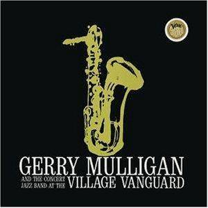Gerry Mulligan & The Concert Jazz Band: Gerry Mulligan And The Concert Jazz Band At The Village Vanguard - Cover