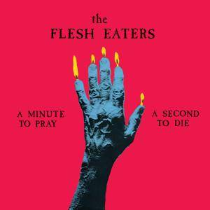 The Flesh Eaters: Minute To Pray, A Second To Die, A - Cover