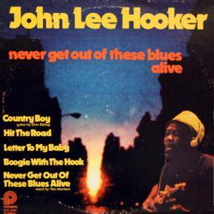 John Lee Hooker: Never Get Out Of These Blues Alive - Cover