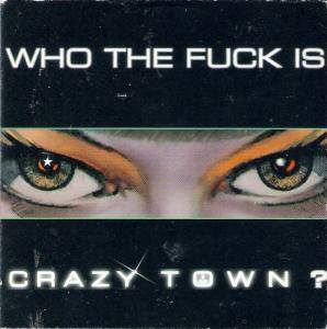 Cover - Crazy Town: Who The Fuck Is Crazy Town?