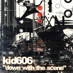Cover - Kid606: Down With The Scene
