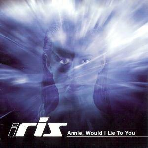 Cover - Iris: Annie, Would I Lie To You