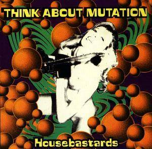 Cover - Think About Mutation: Housebastards