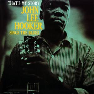 Cover - John Lee Hooker: That's My Story: John Lee Hooker Sings The Blues