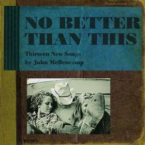 John Mellencamp: No Better Than This - Cover