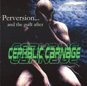 Cover - Cephalic Carnage: Perversion... And The Guilt After