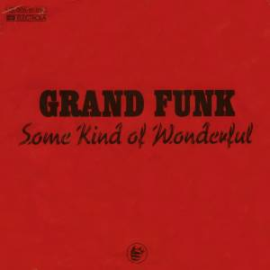 Grand Funk Railroad: Some Kind Of Wonderful - Cover