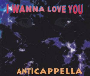 Cover - Anticappella: I Wanna Love You