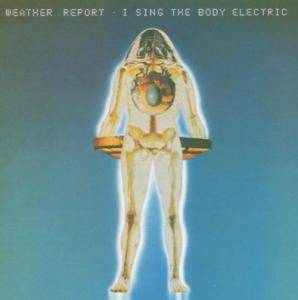 Cover - Weather Report: I Sing The Body Electric