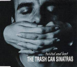 The Trash Can Sinatras: Twisted And Bent - Cover
