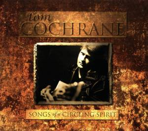 Cover - Tom Cochrane: Songs Of A Circling Spirit