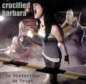 Cover - Crucified Barbara: In Distortion We Trust