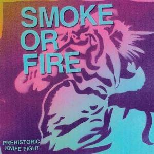Cover - Smoke Or Fire: Prehistoric Knife Fight