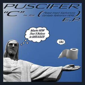 "Cover - Puscifer: ""C"" Is For (Please Insert Sophomoric Genitalia Reference Here) E.P."
